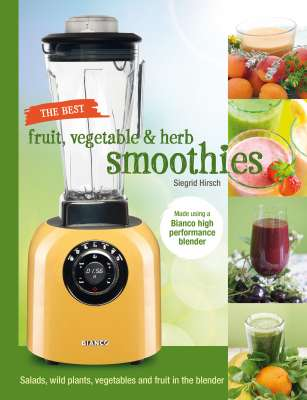 fruit vegetable herb smoothies pflanzen krauter krauterwissen freya verlag